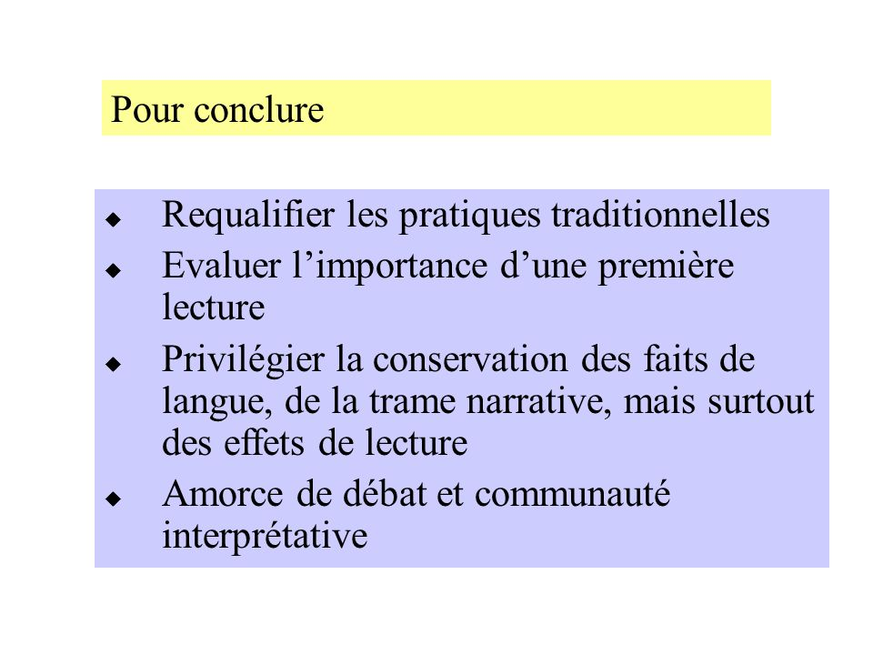 Requalifier les pratiques traditionnelles Evaluer limportance dune première lecture Privilégier la conservation des faits de langue, de la trame narra