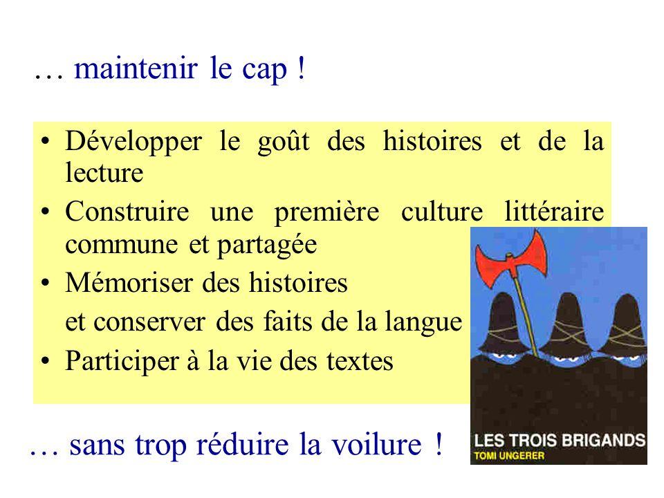 … maintenir le cap ! Développer le goût des histoires et de la lecture Construire une première culture littéraire commune et partagée Mémoriser des hi