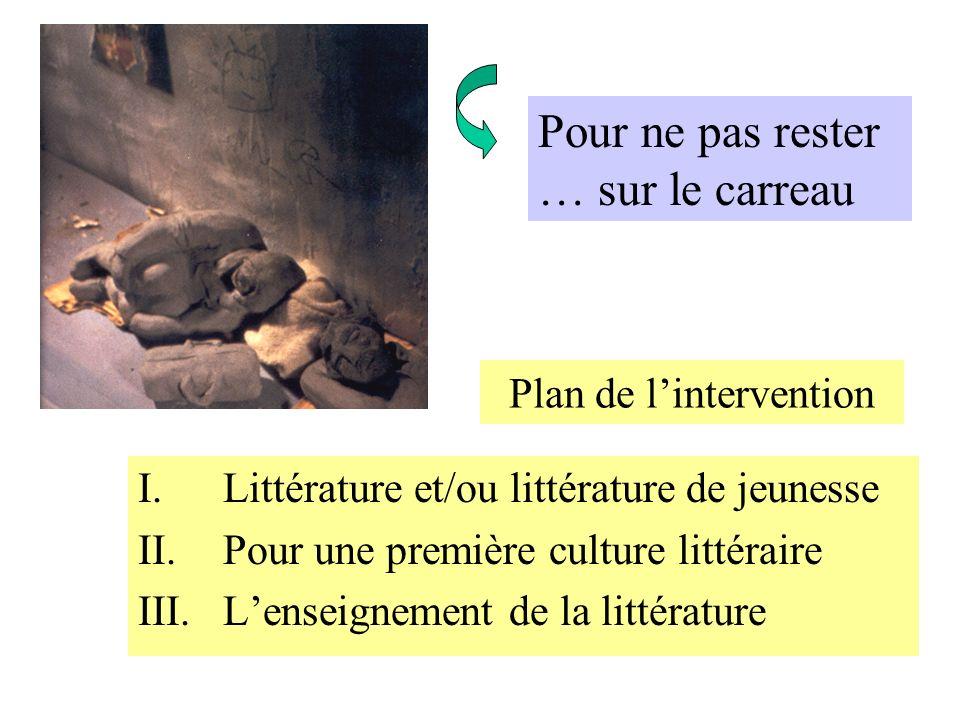 Plan de lintervention I.Littérature et/ou littérature de jeunesse II.Pour une première culture littéraire III.Lenseignement de la littérature Pour ne
