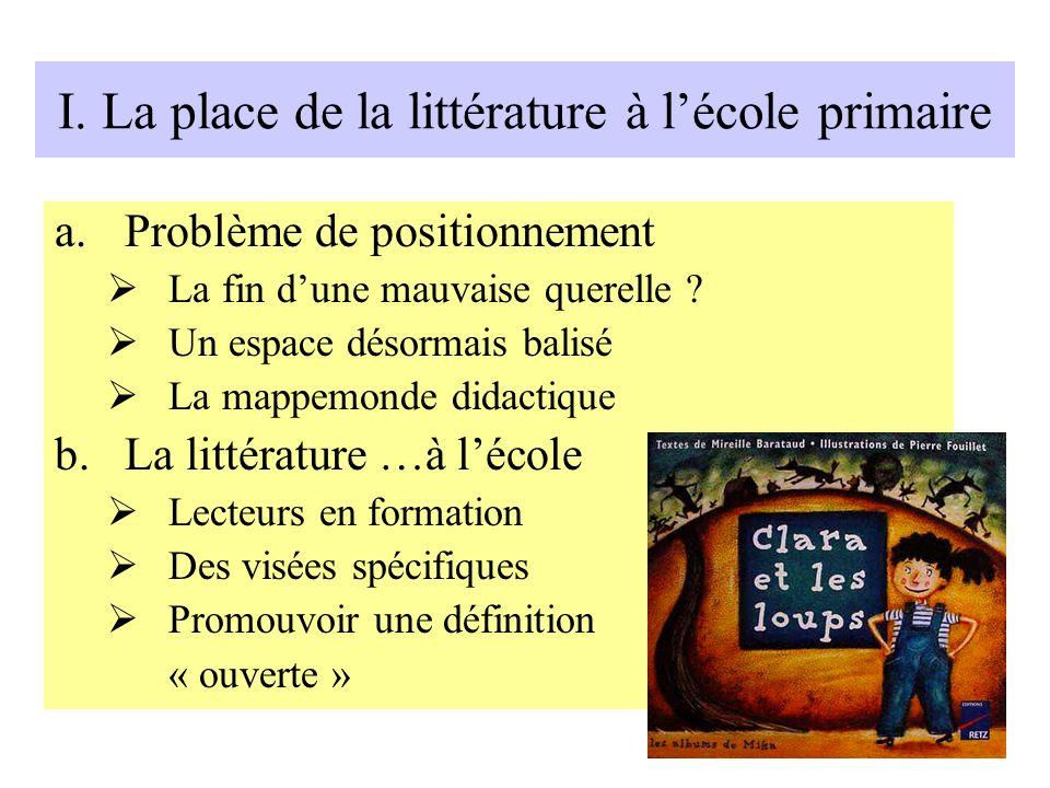 I. La place de la littérature à lécole primaire a.Problème de positionnement La fin dune mauvaise querelle ? Un espace désormais balisé La mappemonde