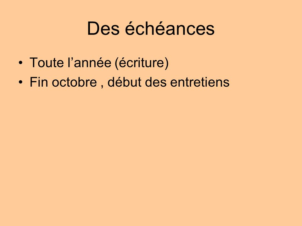 Des échéances Toute lannée (écriture) Fin octobre, début des entretiens