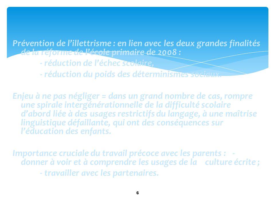 Prévention de lillettrisme : en lien avec les deux grandes finalités de la réforme de lécole primaire de 2008 : - réduction de léchec scolaire, - rédu