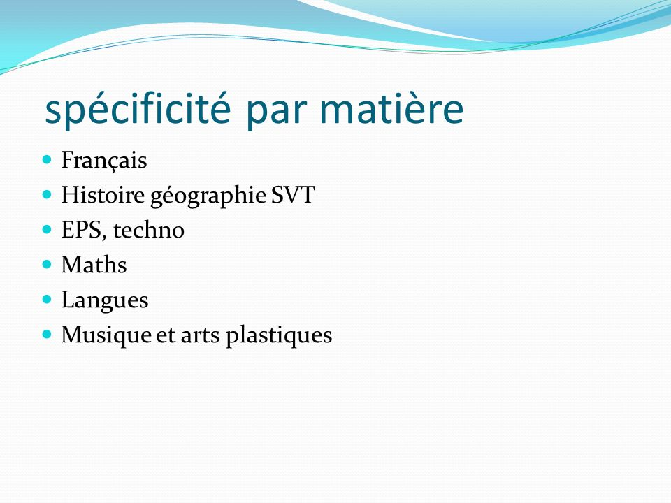 spécificité par matière Français Histoire géographie SVT EPS, techno Maths Langues Musique et arts plastiques