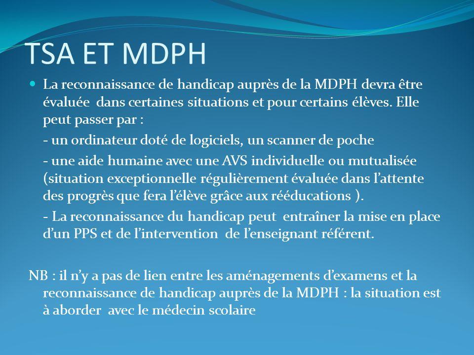 TSA ET MDPH La reconnaissance de handicap auprès de la MDPH devra être évaluée dans certaines situations et pour certains élèves. Elle peut passer par