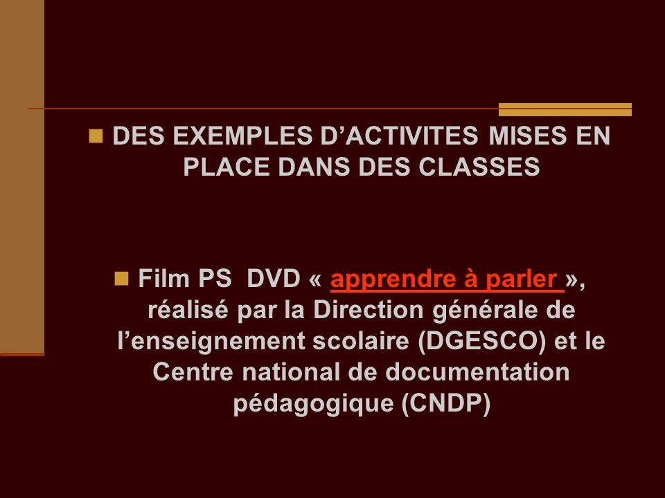 DES EXEMPLES DACTIVITES MISES EN PLACE DANS DES CLASSES Film PS DVD « apprendre à parler », réalisé par la Direction générale de lenseignement scolair