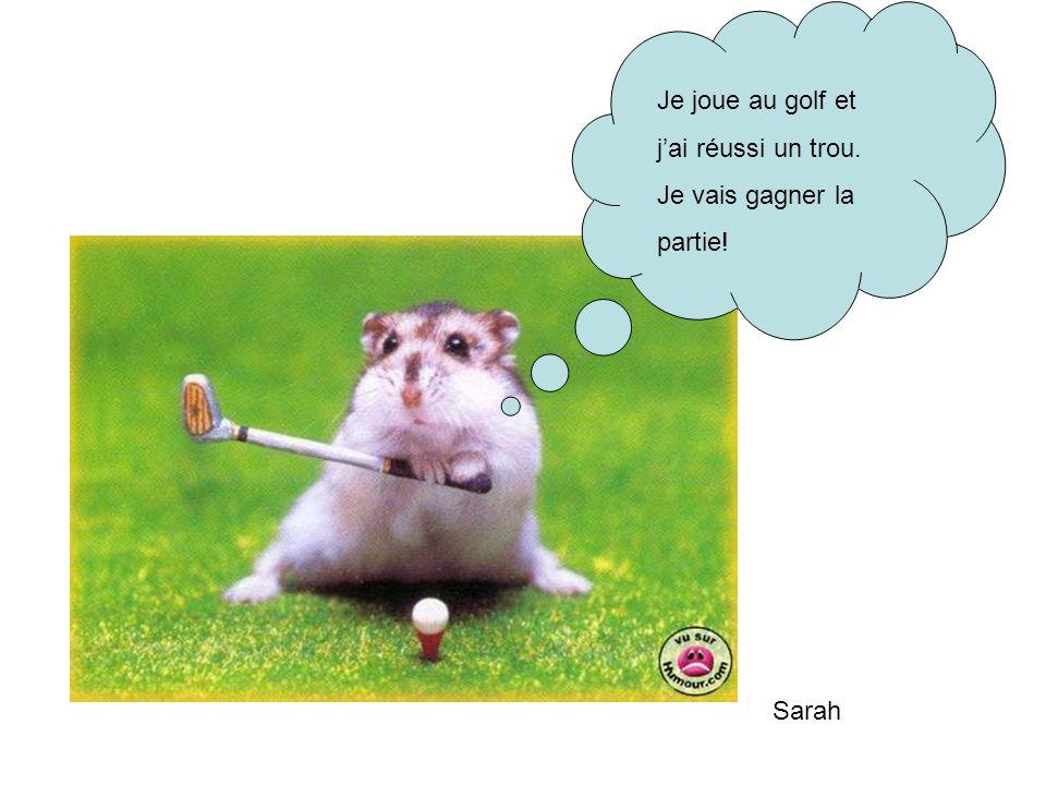 Je joue au golf et jai réussi un trou. Je vais gagner la partie! Sarah