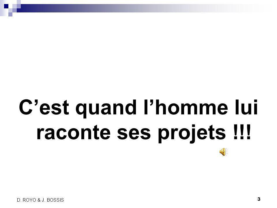 3 D. ROYO & J. BOSSIS Cest quand lhomme lui raconte ses projets !!!