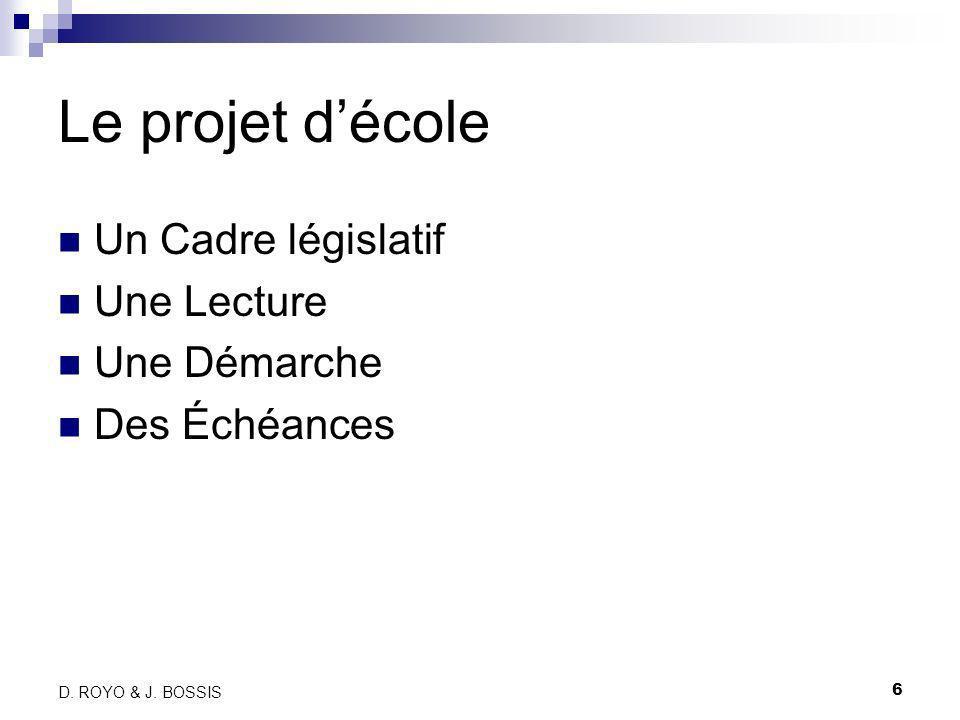 6 D. ROYO & J. BOSSIS Le projet décole Un Cadre législatif Une Lecture Une Démarche Des Échéances
