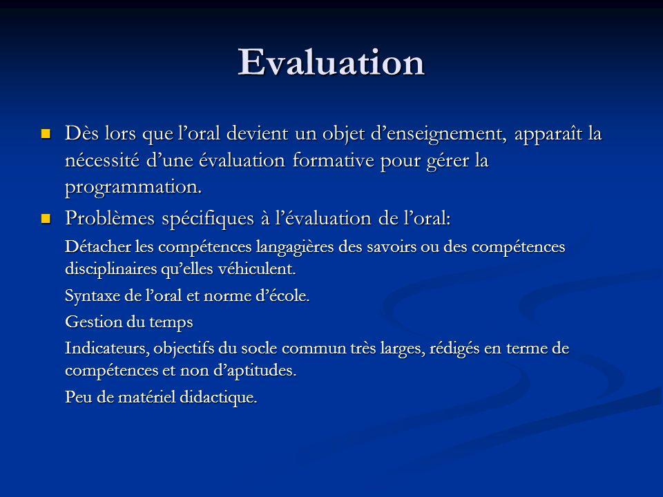 Evaluation Dès lors que loral devient un objet denseignement, apparaît la nécessité dune évaluation formative pour gérer la programmation.