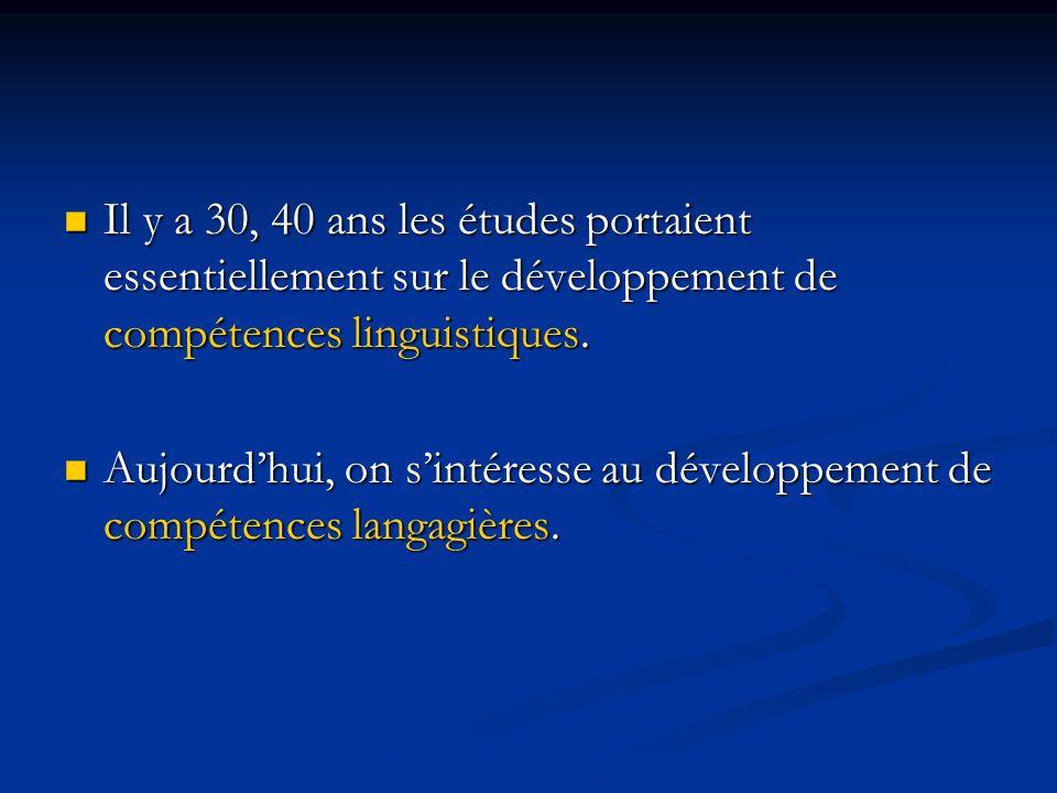 Il y a 30, 40 ans les études portaient essentiellement sur le développement de compétences linguistiques.