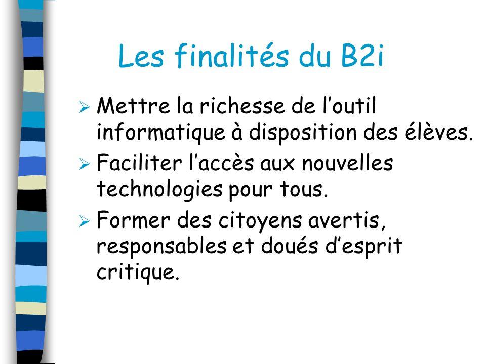 Les finalités du B2i Mettre la richesse de loutil informatique à disposition des élèves.