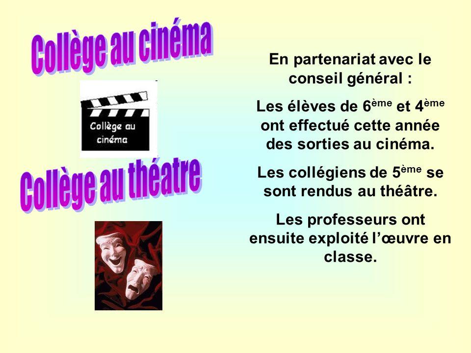 En partenariat avec le conseil général : Les élèves de 6 ème et 4 ème ont effectué cette année des sorties au cinéma. Les collégiens de 5 ème se sont
