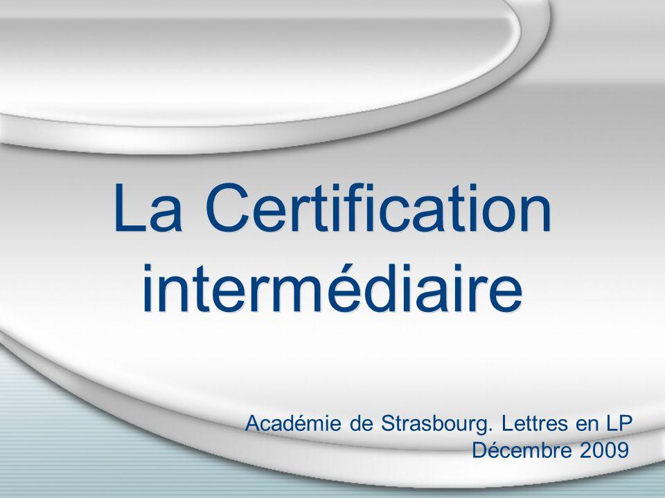 La Certification intermédiaire Académie de Strasbourg. Lettres en LP Décembre 2009