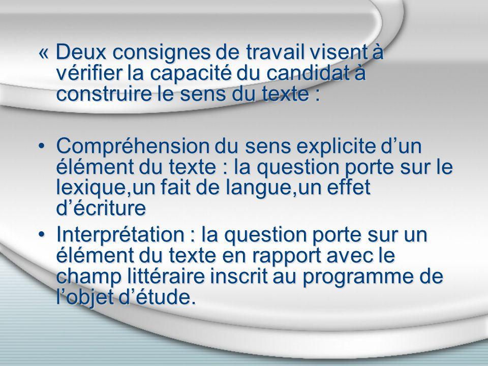 « Deux consignes de travail visent à vérifier la capacité du candidat à construire le sens du texte : Compréhension du sens explicite dun élément du t