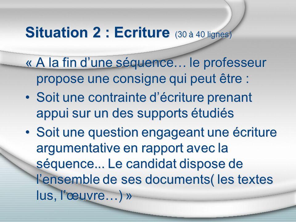 Situation 2 : Ecriture (30 à 40 lignes) « A la fin dune séquence… le professeur propose une consigne qui peut être : Soit une contrainte décriture pre