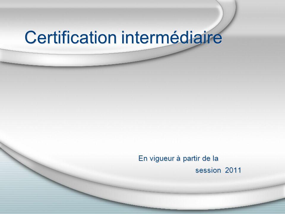 Certification intermédiaire En vigueur à partir de la session 2011 En vigueur à partir de la session 2011