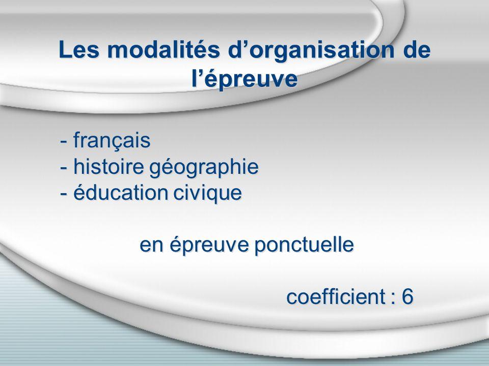 Les modalités dorganisation de lépreuve - français - histoire géographie - éducation civique en épreuve ponctuelle coefficient : 6 - français - histoi