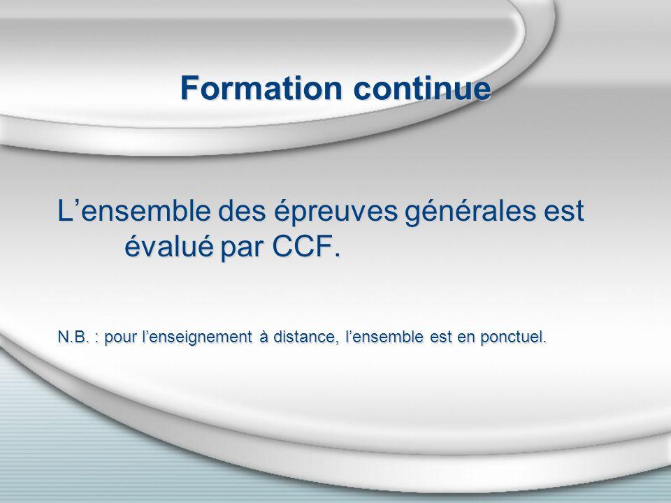 Formation continue Lensemble des épreuves générales est évalué par CCF.