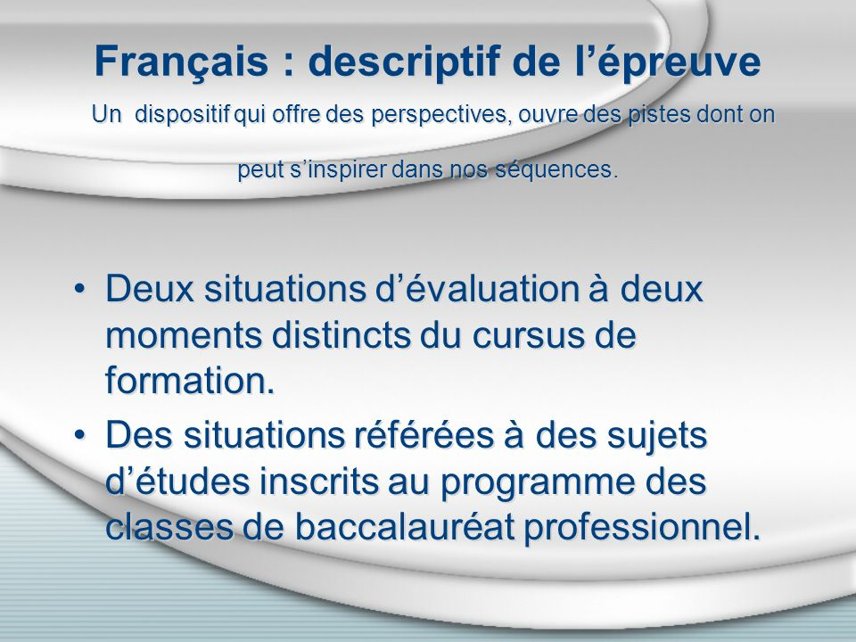 Français : descriptif de lépreuve Un dispositif qui offre des perspectives, ouvre des pistes dont on peut sinspirer dans nos séquences. Deux situation