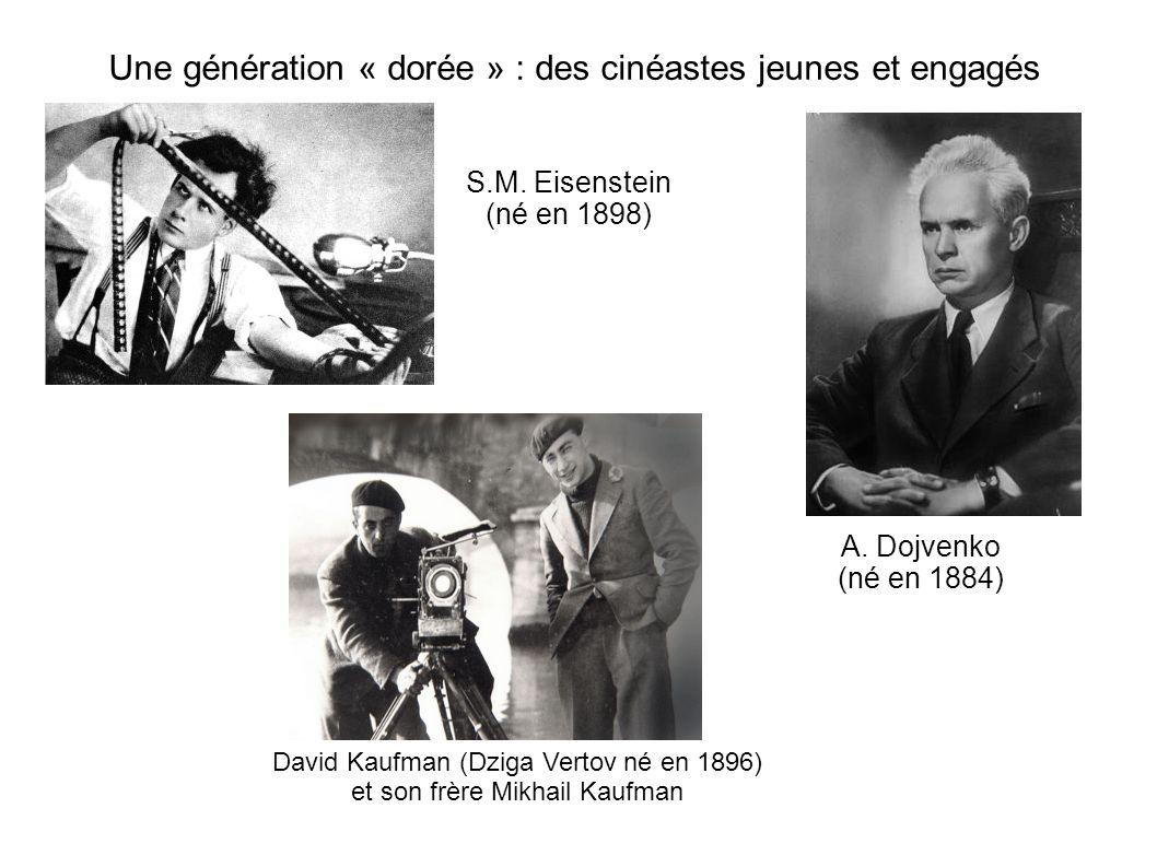Une génération « dorée » : des cinéastes jeunes et engagés S.M. Eisenstein (né en 1898) David Kaufman (Dziga Vertov né en 1896) et son frère Mikhail K