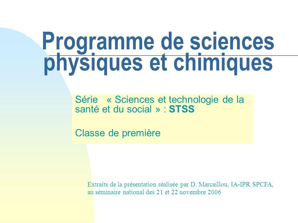 Programme de sciences physiques et chimiques Série « Sciences et technologie de la santé et du social » : STSS Classe de première Extraits de la prése