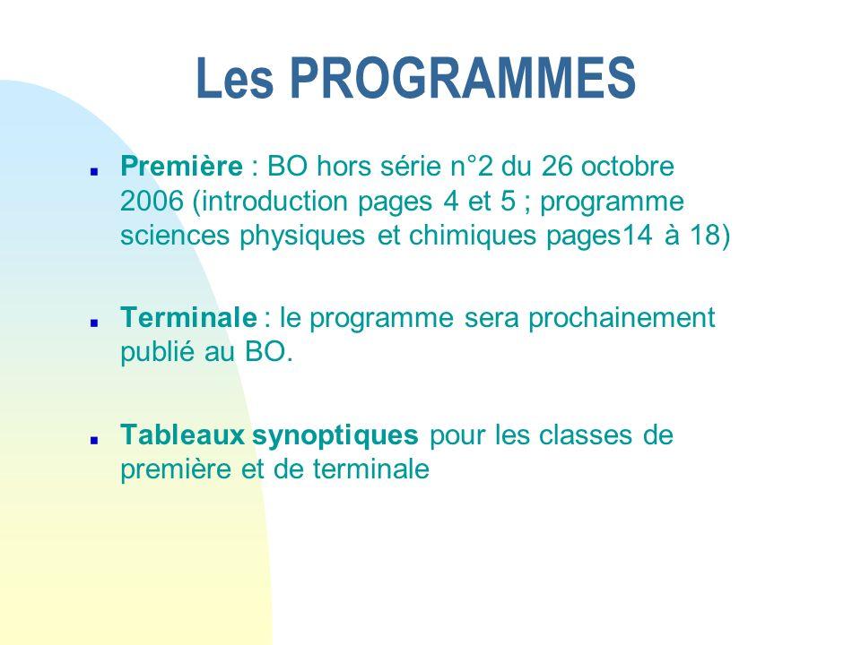 Les PROGRAMMES Première : BO hors série n°2 du 26 octobre 2006 (introduction pages 4 et 5 ; programme sciences physiques et chimiques pages14 à 18) Te