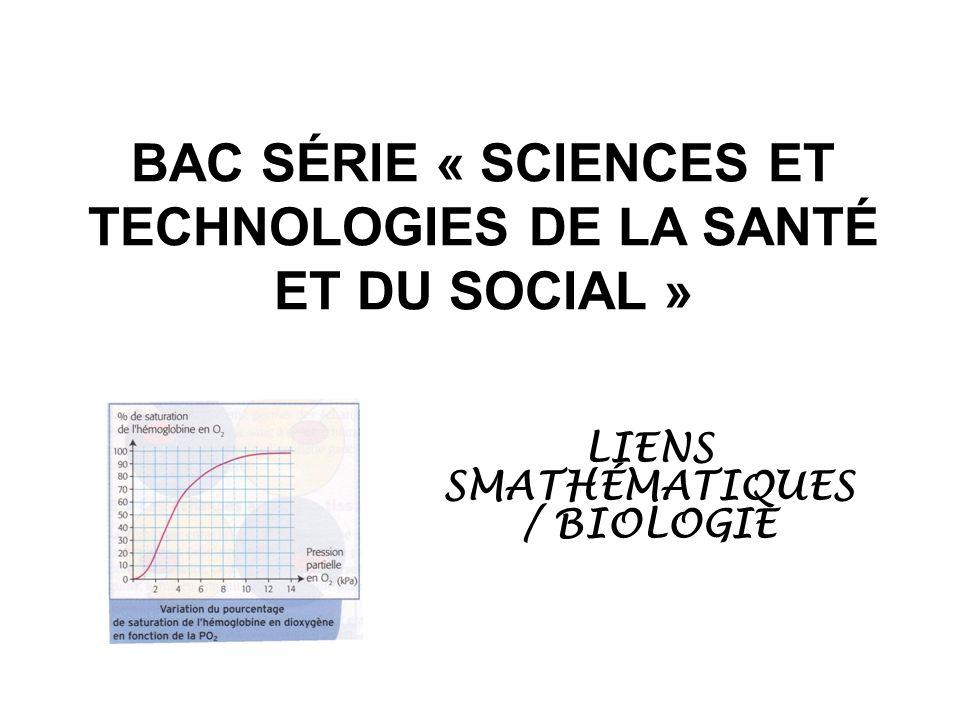 BAC SÉRIE « SCIENCES ET TECHNOLOGIES DE LA SANTÉ ET DU SOCIAL » LIENS SMATHÉMATIQUES / BIOLOGIE