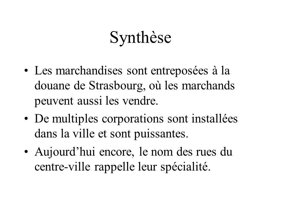 Synthèse Les marchandises sont entreposées à la douane de Strasbourg, où les marchands peuvent aussi les vendre. De multiples corporations sont instal