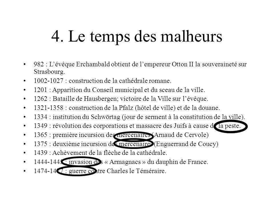 4. Le temps des malheurs 982 : Lévêque Erchambald obtient de lempereur Otton II la souveraineté sur Strasbourg. 1002-1027 : construction de la cathédr