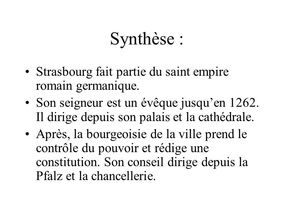 Synthèse : Strasbourg fait partie du saint empire romain germanique. Son seigneur est un évêque jusquen 1262. Il dirige depuis son palais et la cathéd