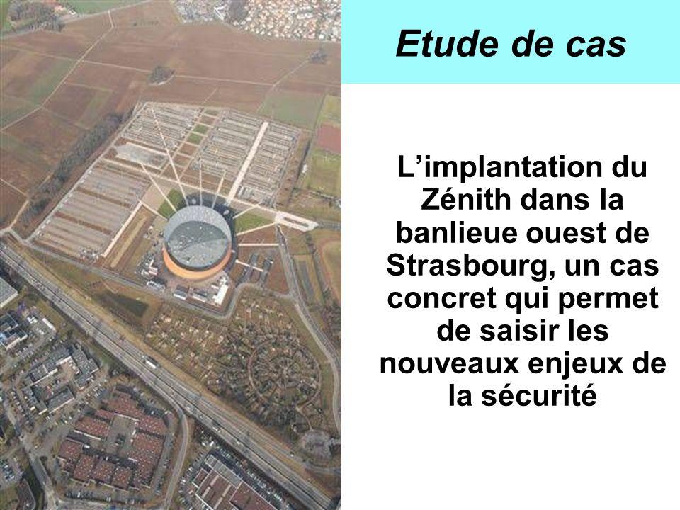 Etude de cas Limplantation du Zénith dans la banlieue ouest de Strasbourg, un cas concret qui permet de saisir les nouveaux enjeux de la sécurité