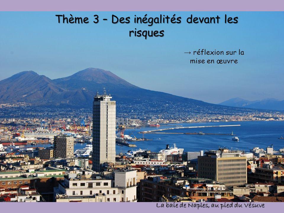 Thème 3 – Des inégalités devant les risques réflexion sur la mise en œuvre La baie de Naples, au pied du Vésuve