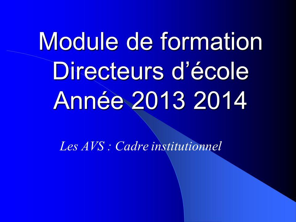 Module de formation Directeurs décole Année 2013 2014 Les AVS : Cadre institutionnel