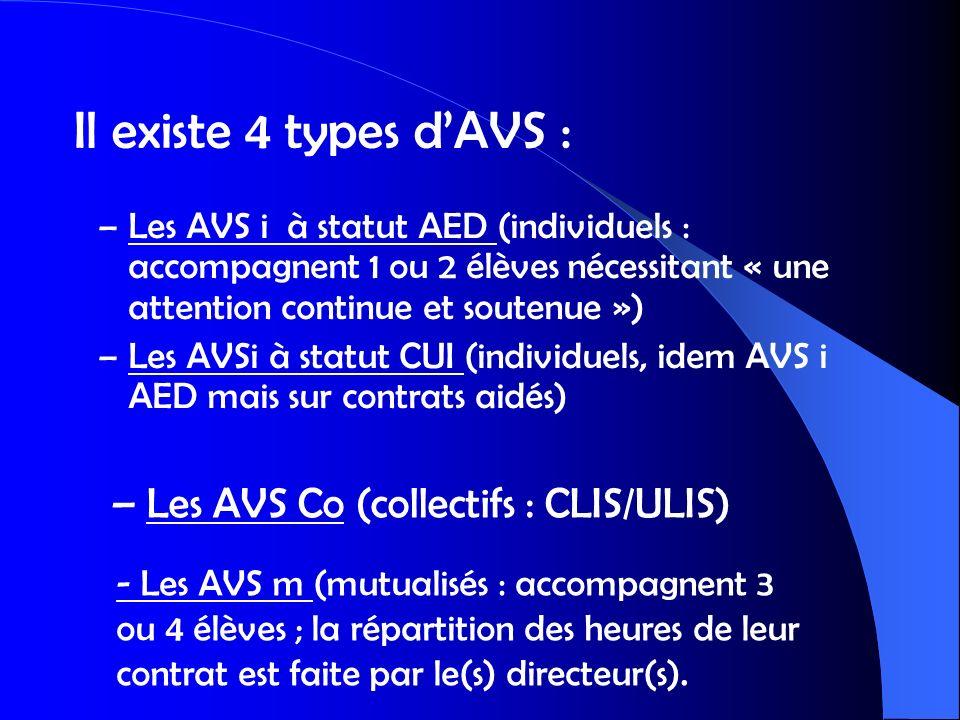 – Les AVS i à statut AED (individuels : accompagnent 1 ou 2 élèves nécessitant « une attention continue et soutenue ») – Les AVSi à statut CUI (indivi