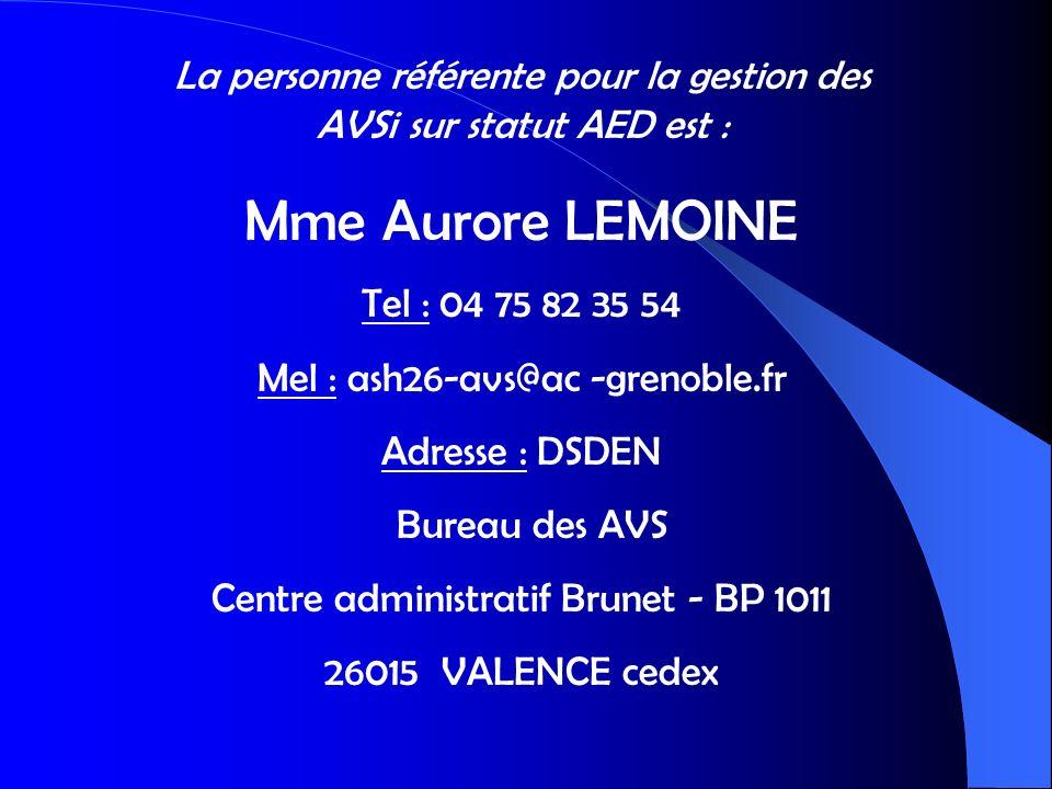 La personne référente pour la gestion des AVSi sur statut AED est : Mme Aurore LEMOINE Tel : 04 75 82 35 54 Mel : ash26-avs@ac -grenoble.fr Adresse :