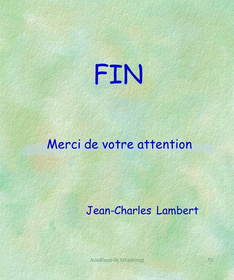 Académie de Strasbourg50 FIN Merci de votre attention Jean-Charles Lambert