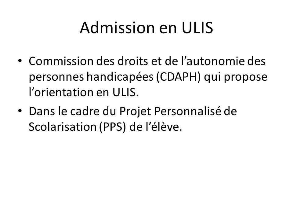 Admission en ULIS Commission des droits et de lautonomie des personnes handicapées (CDAPH) qui propose lorientation en ULIS. Dans le cadre du Projet P