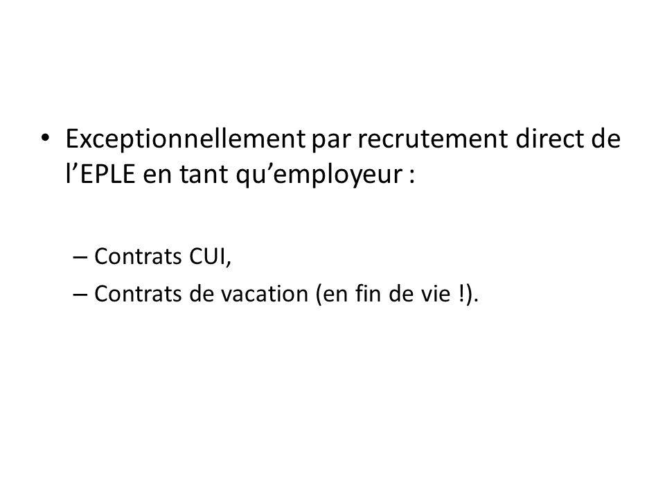 Exceptionnellement par recrutement direct de lEPLE en tant quemployeur : – Contrats CUI, – Contrats de vacation (en fin de vie !).