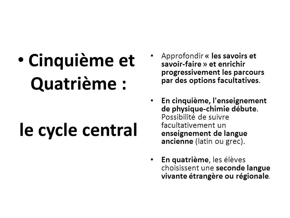 Cinquième et Quatrième : le cycle central Approfondir « les savoirs et savoir-faire » et enrichir progressivement les parcours par des options faculta