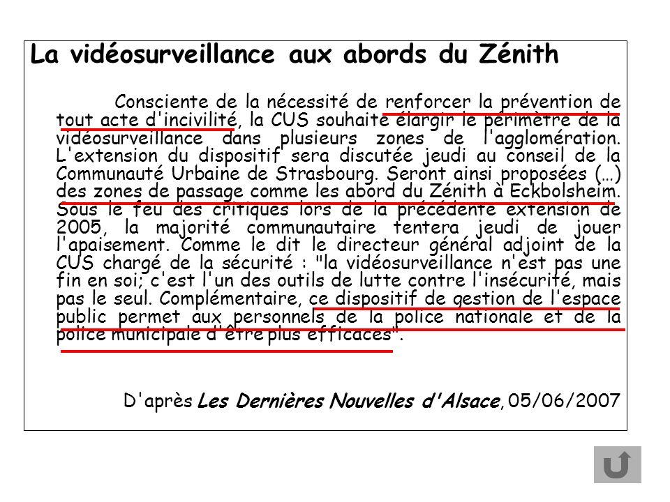 La vidéosurveillance aux abords du Zénith Consciente de la nécessité de renforcer la prévention de tout acte d incivilité, la CUS souhaite élargir le périmètre de la vidéosurveillance dans plusieurs zones de l agglomération.