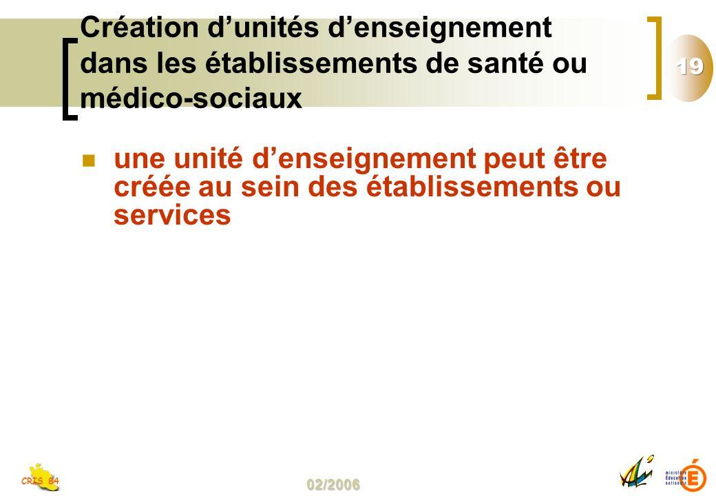 02/2006 CRIS 84 Création dunités denseignement dans les établissements de santé ou médico-sociaux une unité denseignement peut être créée au sein des établissements ou services