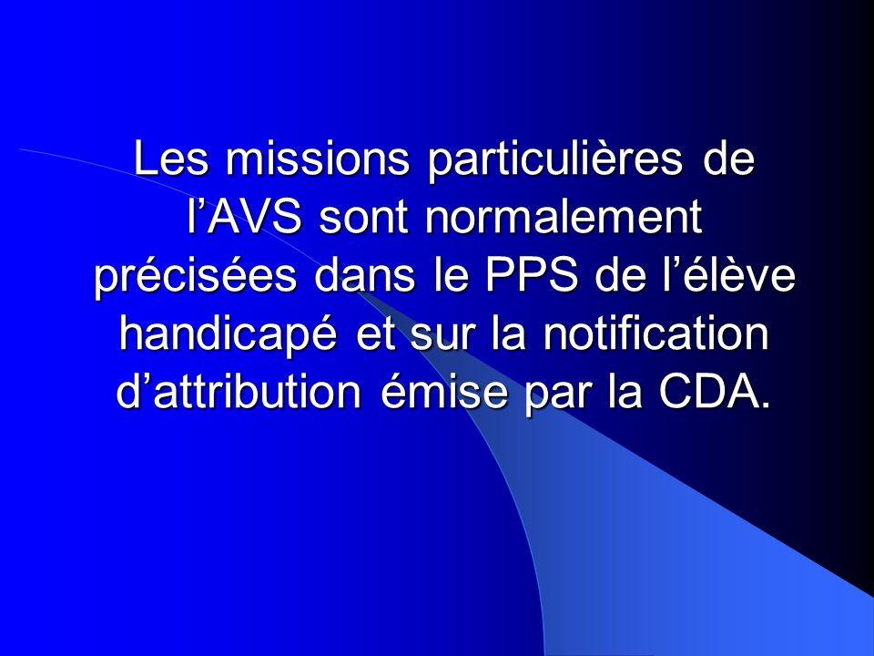 Les missions particulières de lAVS sont normalement précisées dans le PPS de lélève handicapé et sur la notification dattribution émise par la CDA.