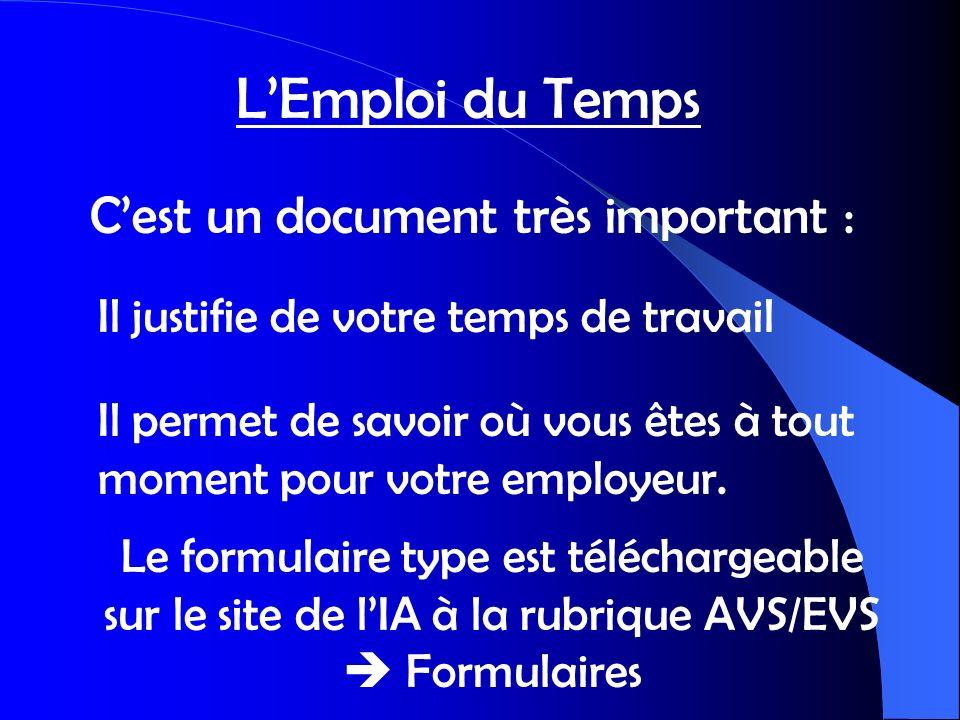 LEmploi du Temps Cest un document très important : Il justifie de votre temps de travail Il permet de savoir où vous êtes à tout moment pour votre emp
