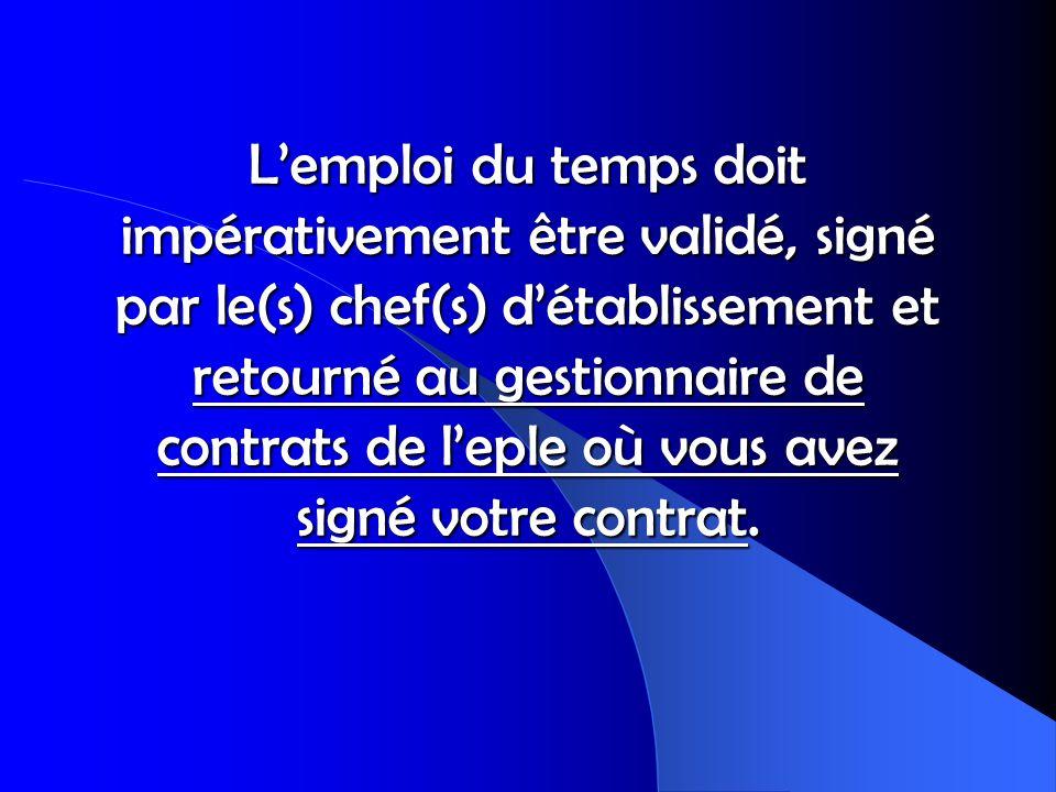 Lemploi du temps doit impérativement être validé, signé par le(s) chef(s) détablissement et retourné au gestionnaire de contrats de leple où vous avez