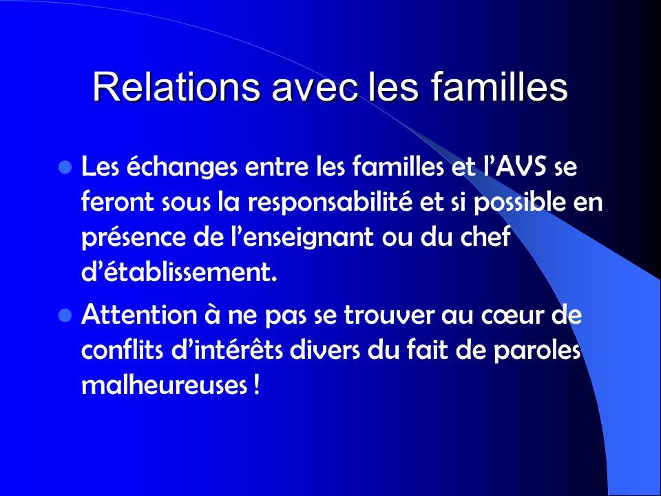 Relations avec les familles Les échanges entre les familles et lAVS se feront sous la responsabilité et si possible en présence de lenseignant ou du c