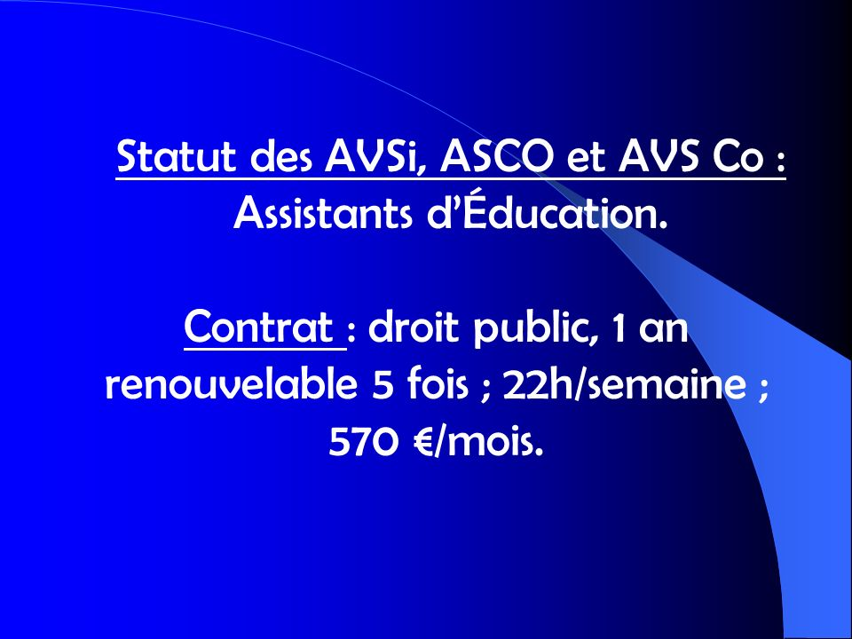 Statut des AVSi en CUI (Contrat Unique dInsertion) Contrat : droit privé de 6 mois en convention initiale, renouvelable dans la limite maximum de 24 mois.