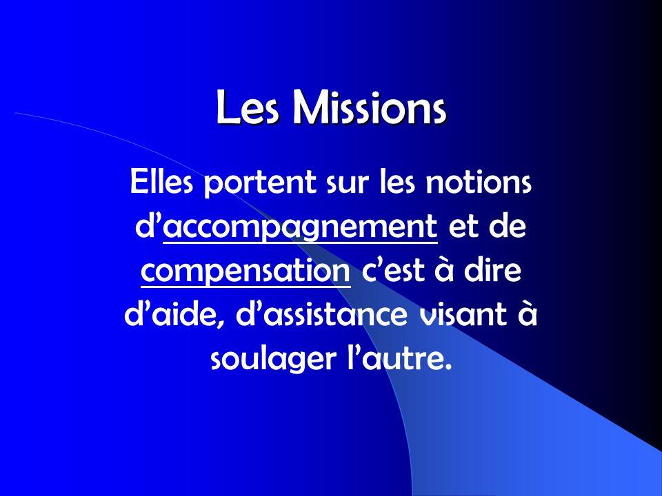 Les Missions Elles portent sur les notions daccompagnement et de compensation cest à dire daide, dassistance visant à soulager lautre.