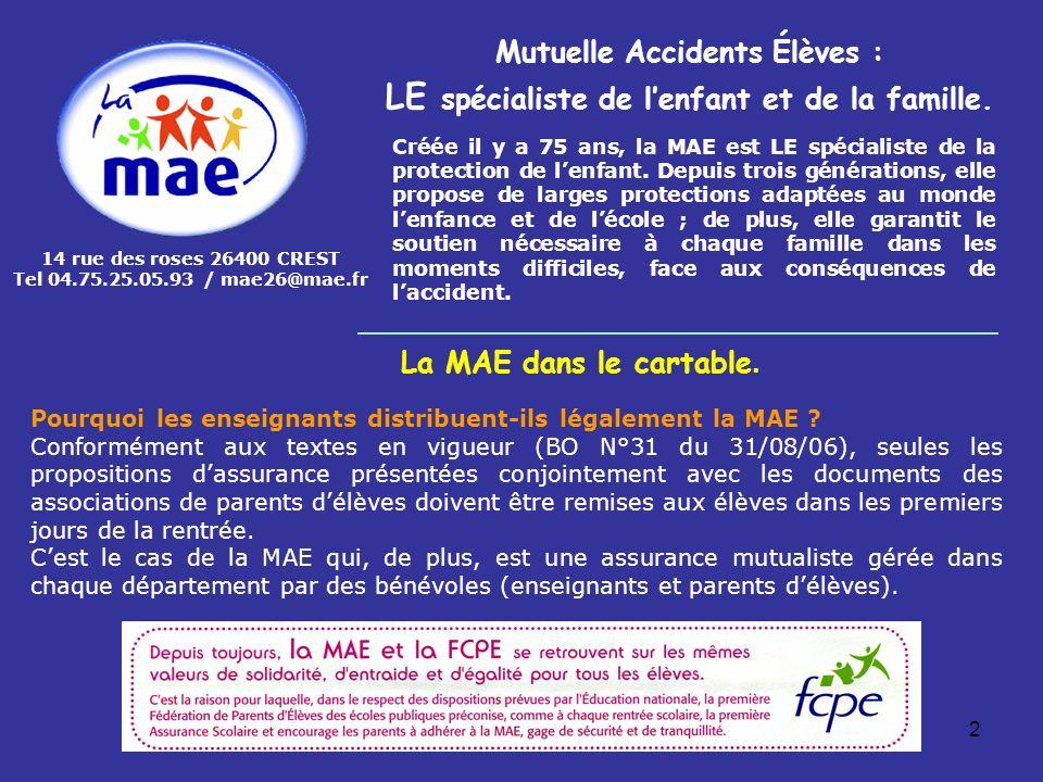 2 Mutuelle Accidents Élèves : LE spécialiste de lenfant et de la famille. Créée il y a 75 ans, la MAE est LE spécialiste de la protection de lenfant.