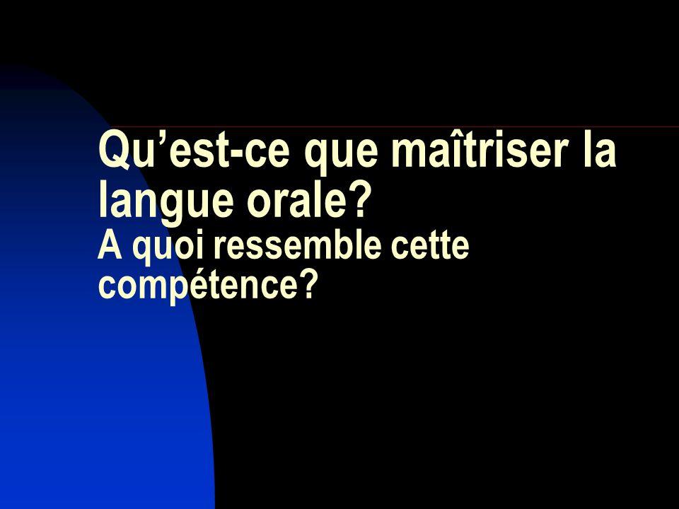 Quest-ce que maîtriser la langue orale? A quoi ressemble cette compétence?