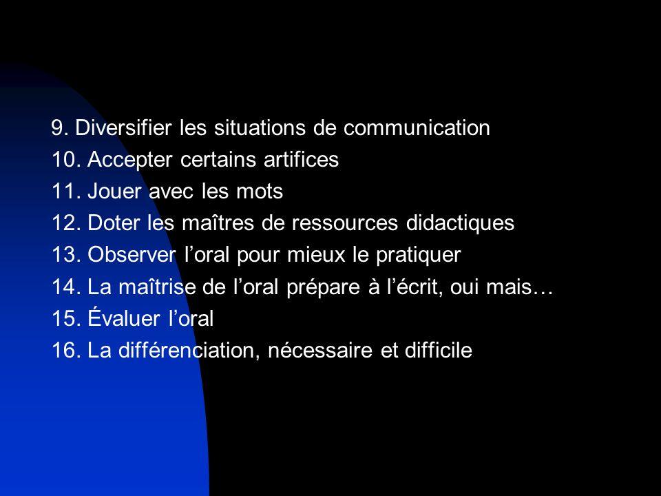 9. Diversifier les situations de communication 10. Accepter certains artifices 11. Jouer avec les mots 12. Doter les maîtres de ressources didactiques